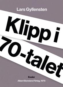 Klipp i 70-talet (e-bok) av Lars Gyllensten