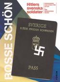 Hitlers svenska soldater : Det bästa ur Svenskarna som stred för Hitler och Där järnkorsen växer