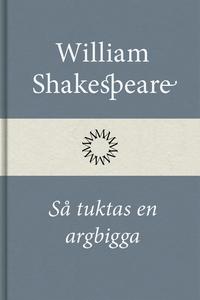 Så tuktas en argbigga (e-bok) av William Shakes