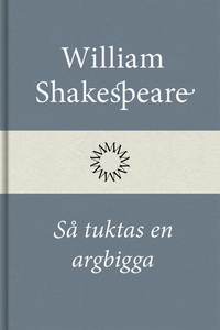 Så tuktas en argbigga (e-bok) av William Shakes