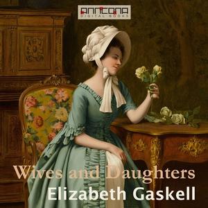 Wives and Daughters (ljudbok) av Elizabeth Gask