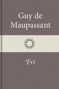 Fri (e-bok) av Guy de Maupassant