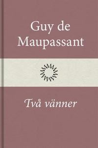 Två vänner (e-bok) av Guy de Maupassant