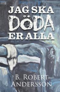 Jag ska döda er alla (e-bok) av B Robert Anders