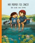 När mormor fick cancer : en bok om livet