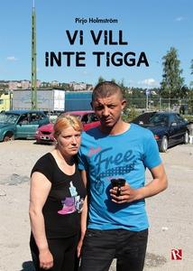 Vi vill inte tigga (e-bok) av Pirjo Holmström
