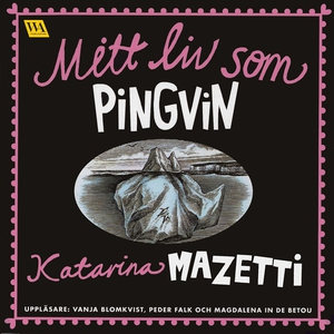 Mitt liv som pingvin (ljudbok) av Katarina Maze