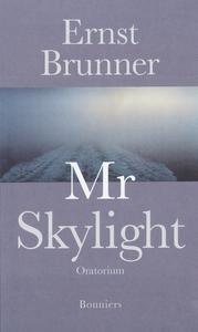 Mr Skylight : Oratorium (e-bok) av Ernst Brunne