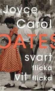 Svart flicka, vit flicka (e-bok) av Joyce Carol