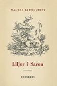 Liljor i Saron : (kanske inte en roman)