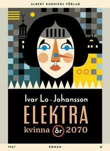 Elektra : Kvinna år 2070 (e-bok) av Ivar Lo-Joh