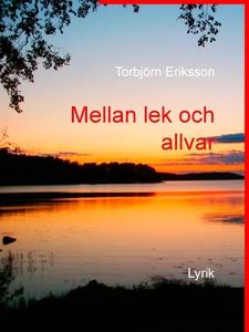 Mellan lek och allvar: Lyrik (e-bok) av Torbjör