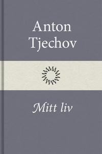Mitt liv (e-bok) av Anton Tjechov