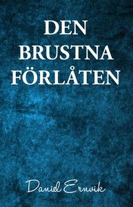 Den brustna förlåten (e-bok) av Daniel Ernvik