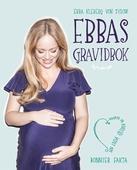 Ebbas gravidbok : 9 månader av längtan, lycka och cravings