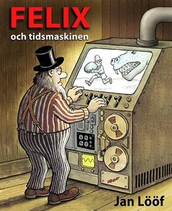 Felix och tidsmaskinen (e-bok) av Jan Lööf
