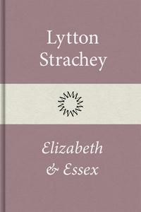 Elizabeth och Essex (e-bok) av Lytton Strachey