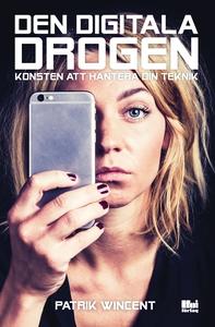 Den digitala drogen : Konsten att hantera din t