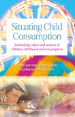 Situating child consumption : rethinking values and notions of children, childhood and consumption