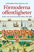 Förmoderna offentligheter : arenor och uttryck för politisk debatt 1550-1830