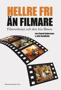 """""""Hellre fri än filmare"""" : filmverkstan och den"""