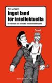Inget land för intellektuella : 68-rörelsen och svenska vänsterintellektuella