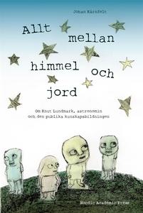 Allt mellan himmel och jord : om Knut Lundmark,
