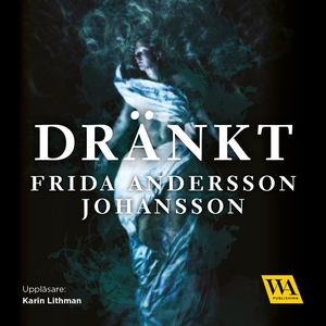 Dränkt (ljudbok) av Frida Andersson Johansson