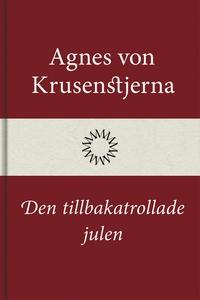 Den tillbakatrollade julen (e-bok) av Agnes von