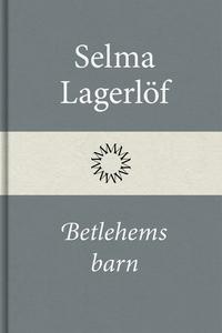 Betlehems barn (e-bok) av Selma Lagerlöf