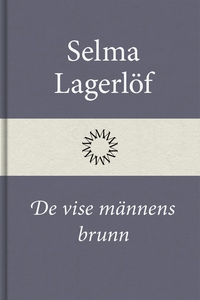 De vise männens brunn (e-bok) av Selma Lagerlöf