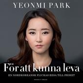 För att kunna leva - en nordkoreansk flickas resa till frihet