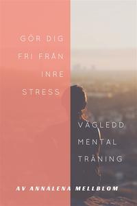 Gör dig fri från inre stress (ljudbok) av Annal