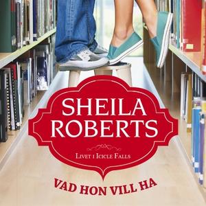 Vad hon vill ha (ljudbok) av Sheila Roberts