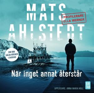 När inget annat återstår (ljudbok) av Mats Ahls
