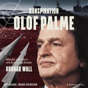 Konspiration Olof Palme (ljudbok) av Gunnar Wal