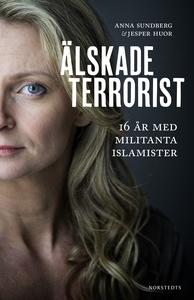 Älskade terrorist : 16 år med militanta islamis