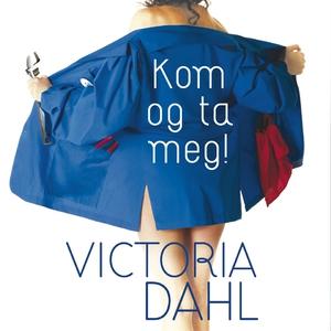 Kom og ta meg! (ljudbok) av Victoria Dahl