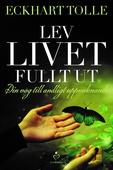 Lev livet fullt ut - En väg till andligt uppvaknande