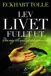 Lev livet fullt ut - En väg till andligt uppvak