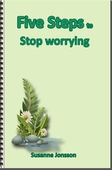 Five Steps to Stop Worrying
