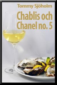 Chablis och Chanel no. 5 (e-bok) av Tommy Sjöho