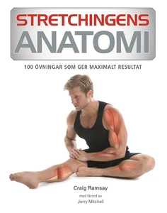 Stretchingens anatomi : 100 övningar som ger ma