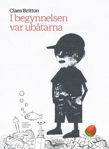 I begynnelsen var ubåtarna (e-bok) av Claes Bri