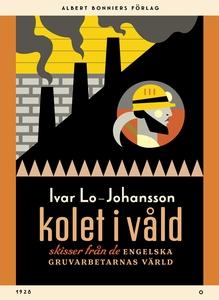 Kolet i våld : Skisser från de engelska gruvarb