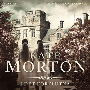 I det förflutna (ljudbok) av Kate Morton