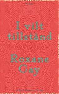 I vilt tillstånd (e-bok) av Roxane Gay