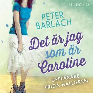 Det är jag som är Caroline (ljudbok) av Peter B
