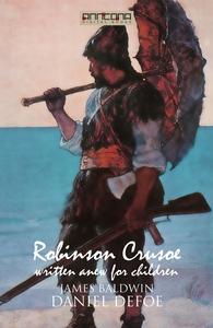 Robinson Crusoe - Written Anew for Children (e-