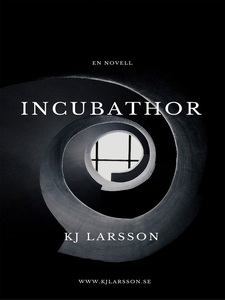 Incubathor (e-bok) av KJ Larsson